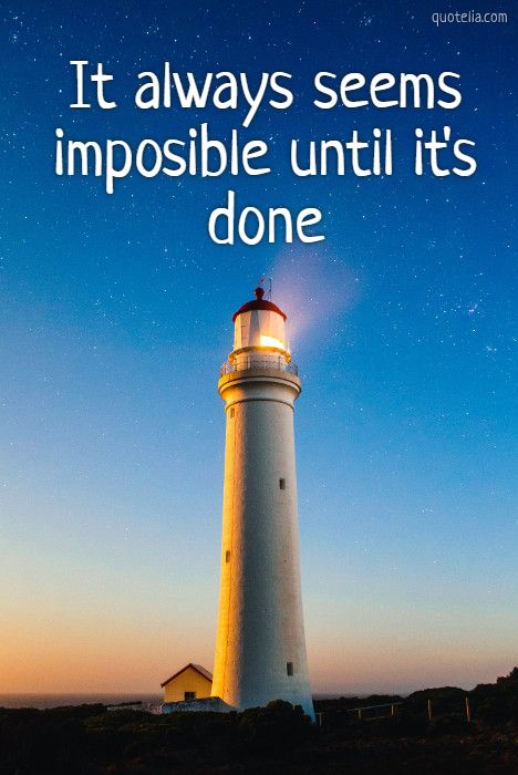 It always seems imposible until it's done