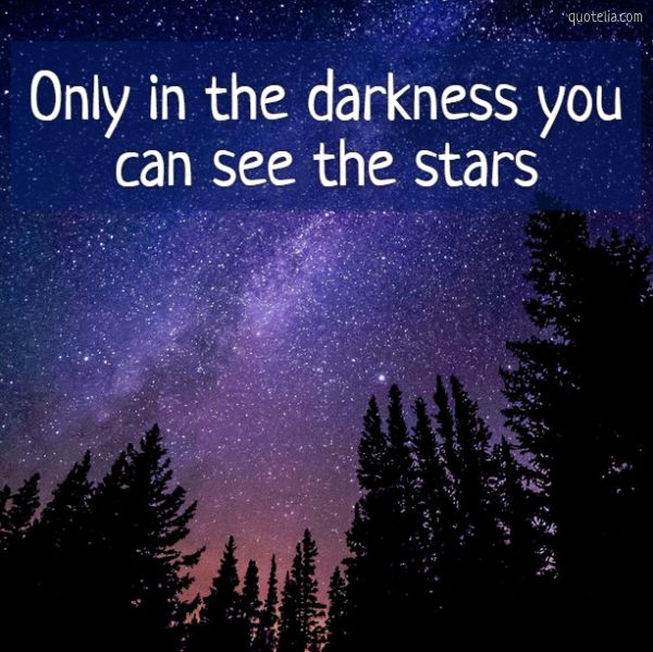 Only in the darkness you can see the stars