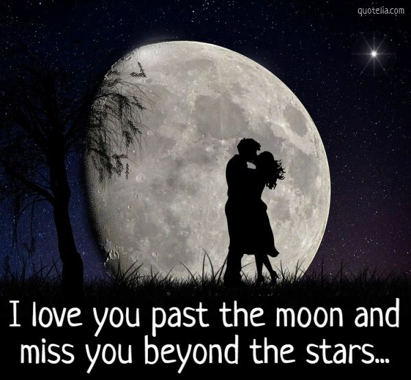 I love you past the moon and miss you beyond the stars...