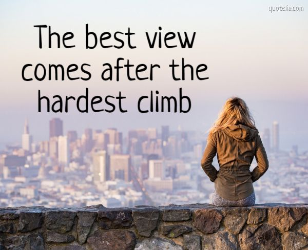 The best view comes after the hardest climb
