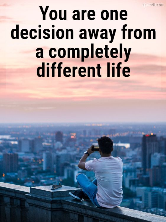 You are one decision away from a completely different life